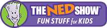 The Ned Show Fun Stuff for Kids