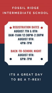 Fossil Ridge Registration dates Aug.7 & 8 8-11 am & 12:30-2:30 pm. Also Aug.9 4-7. Back to School Night Aug. 9th 6-7 pm