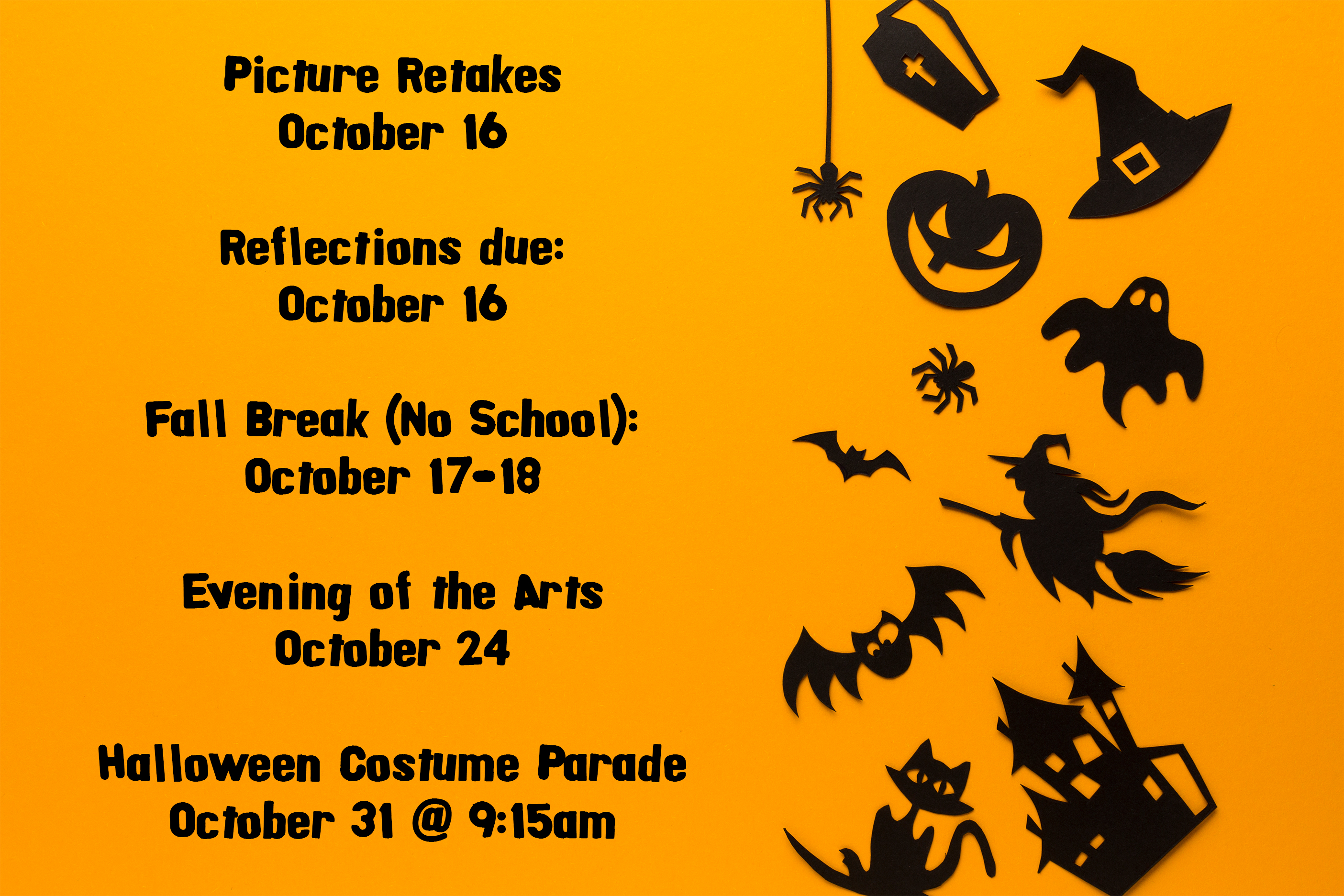 Halloween Background with the following text written in black: Picture Retakes October 16 Reflections due: October 16 Fall Break (No School): October 17-18 Evening of the Arts October 24 Halloween Costume Parade October 31 @ 9:15am